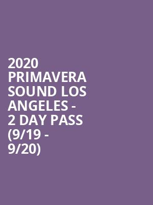 2020 Primavera Sound Los Angeles - 2 Day Pass (9/19 - 9/20) at Los Angeles State Historic Park