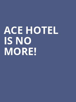 Ace Hotel is no more