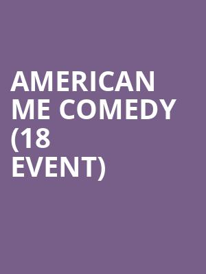 American Me Comedy (18+ Event) at Improv Comedy Club