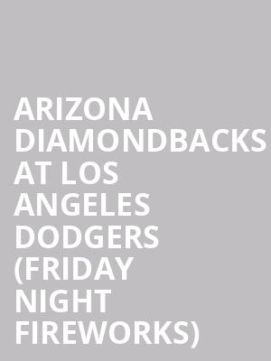 Arizona Diamondbacks at Los Angeles Dodgers (Friday Night Fireworks) at Dodger Stadium