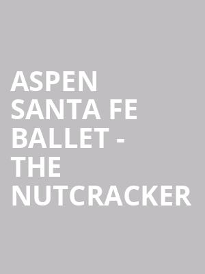 Aspen Santa Fe Ballet - The Nutcracker at Valley Performing Arts Center