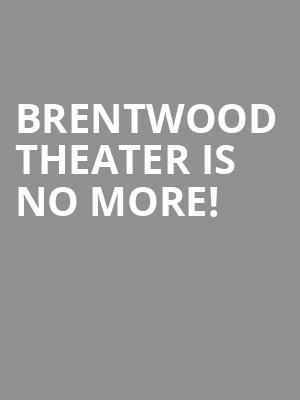 Brentwood Theater is no more