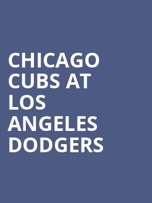 Chicago Cubs at Los Angeles Dodgers at Dodger Stadium
