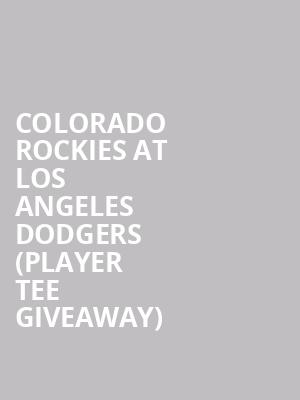 Colorado Rockies at Los Angeles Dodgers (Player Tee Giveaway) at Dodger Stadium