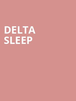 Delta Sleep at Roxy Theatre