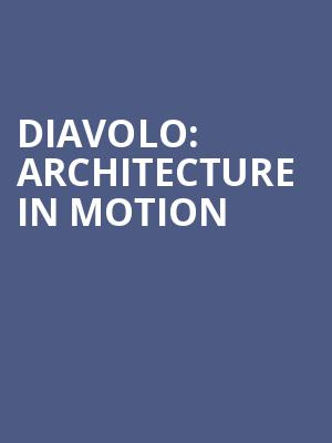 Diavolo: Architecture in Motion at Ahmanson Theater