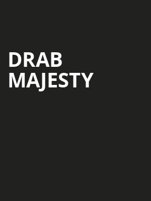 Drab Majesty at The Fonda Theatre