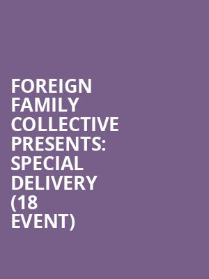 Foreign Family Collective Presents: Special Delivery (18+ Event) at El Rey Theater