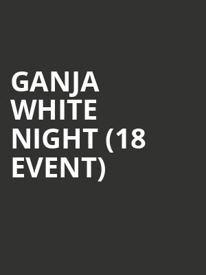 Ganja White Night (18+ Event) at Hollywood Palladium