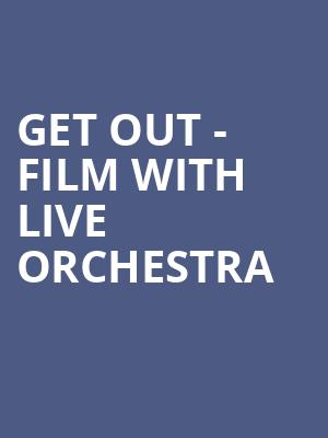 Get Out - Film With Live Orchestra at Dorothy Chandler Pavilion