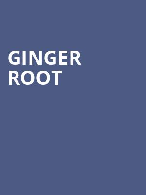 Ginger Root at Echo