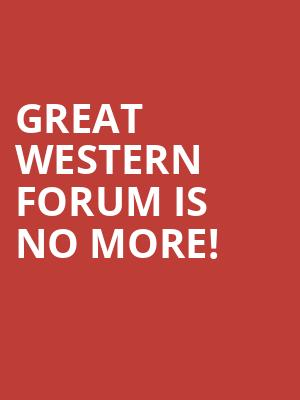 Great Western Forum is no more