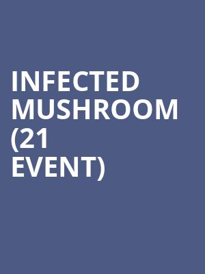 Infected Mushroom (21+ Event) at Exchange