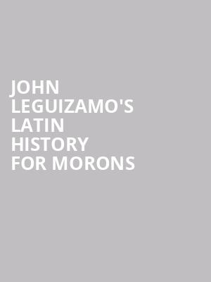 John Leguizamo's Latin History For Morons at Ahmanson Theater