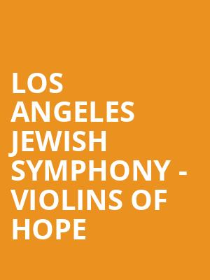 Los Angeles Jewish Symphony - Violins of Hope at Valley Performing Arts Center