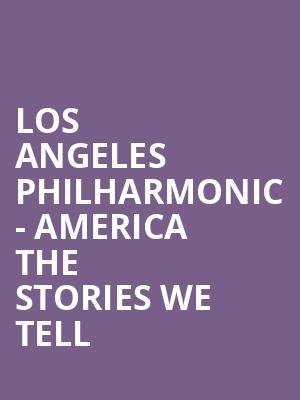 Los Angeles Philharmonic - America The Stories We Tell at Walt Disney Concert Hall