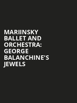 Mariinsky Ballet and Orchestra: George Balanchine's Jewels at Dorothy Chandler Pavilion