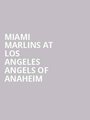 Miami Marlins at Los Angeles Angels of Anaheim at Angel Stadium of Anaheim