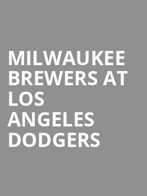 Milwaukee Brewers at Los Angeles Dodgers at Dodger Stadium