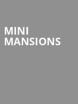 Mini Mansions at The Observatory
