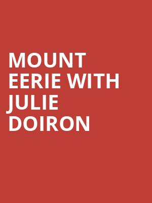 Mount Eerie with Julie Doiron at The Masonic Lodge