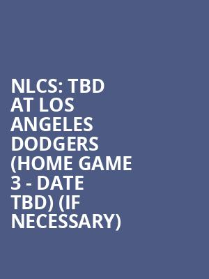 NLCS: TBD at Los Angeles Dodgers (Home Game 3 - Date TBD) (If Necessary) at Dodger Stadium