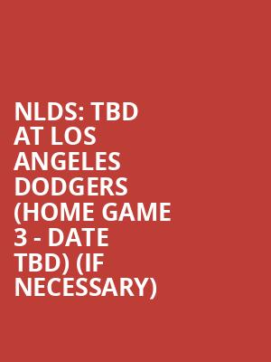 NLDS: TBD at Los Angeles Dodgers (Home Game 3 - Date TBD) (If Necessary) at Dodger Stadium