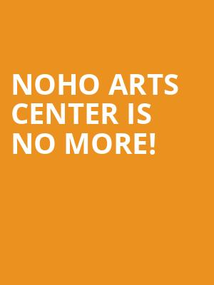 NoHo Arts Center is no more