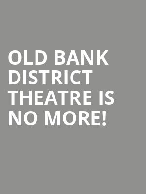 Old Bank District Theatre is no more