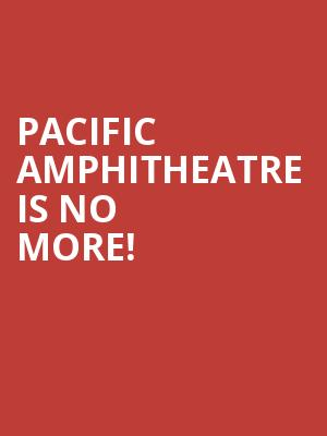 Pacific Amphitheatre is no more