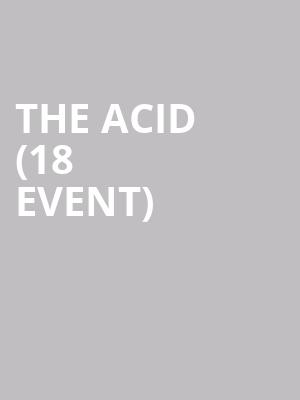 The Acid (18+ Event) at Regent Theatre
