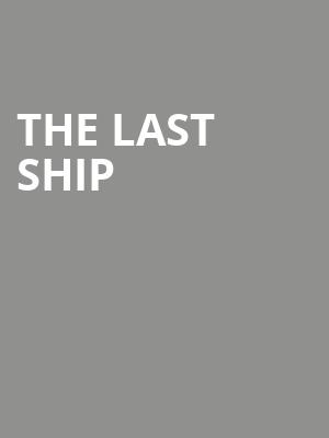 The Last Ship at Ahmanson Theater