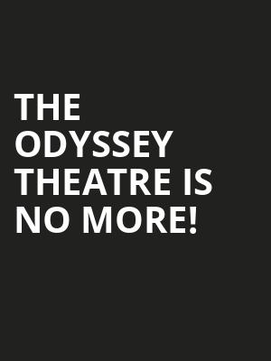 The Odyssey Theatre is no more