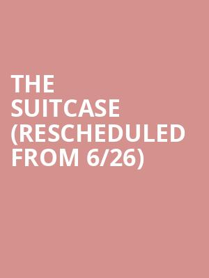 The Suitcase (Rescheduled from 6/26) at Saban Theater