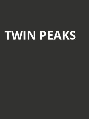 Twin Peaks at Teragram Ballroom