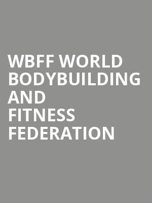 WBFF World Bodybuilding and Fitness Federation Tickets