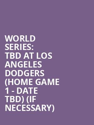 World Series: TBD at Los Angeles Dodgers (Home Game 1 - Date TBD) (If Necessary) at Dodger Stadium