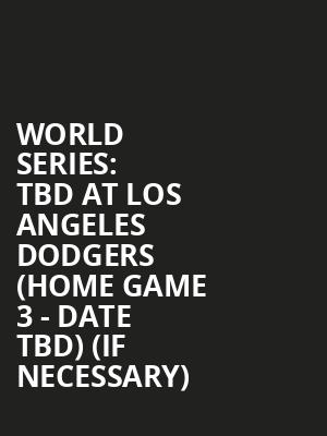 World Series: TBD at Los Angeles Dodgers (Home Game 3 - Date TBD) (If Necessary) at Dodger Stadium