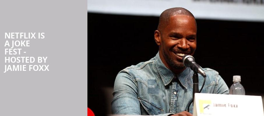 Netflix Is A Joke Fest Hosted by Jamie Foxx, Hollywood Palladium, Los Angeles