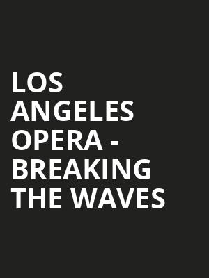 Los Angeles Opera - Breaking The Waves Poster